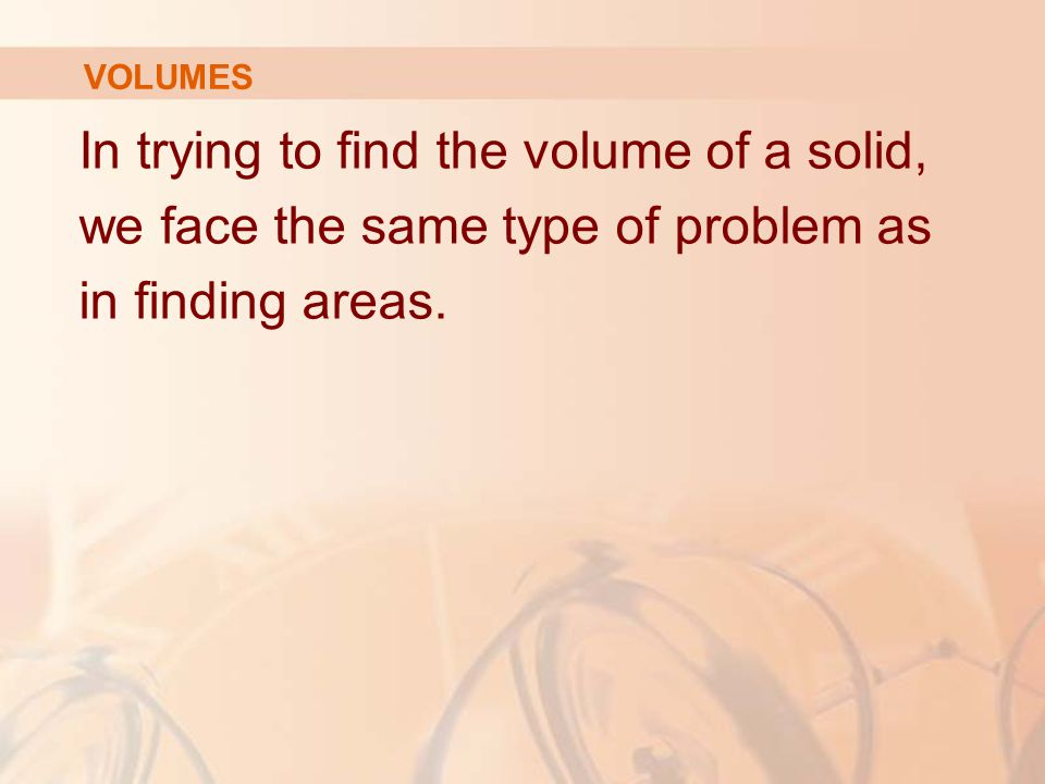 In trying to find the volume of a solid,