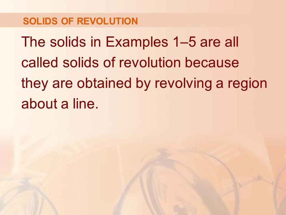 The solids in Examples 1–5 are all called solids of revolution because
