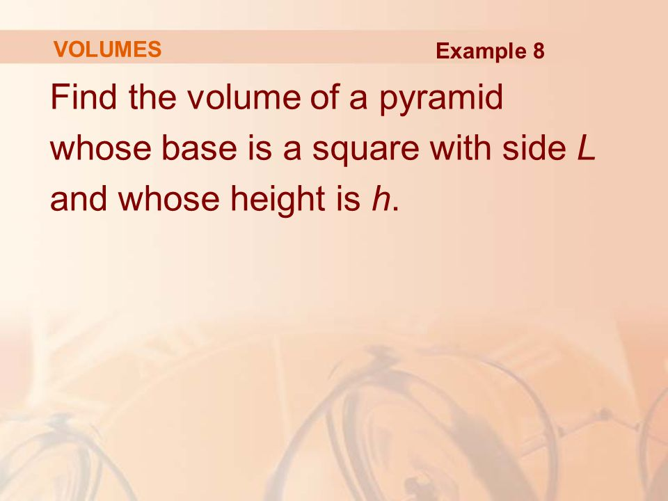 Find the volume of a pyramid whose base is a square with side L
