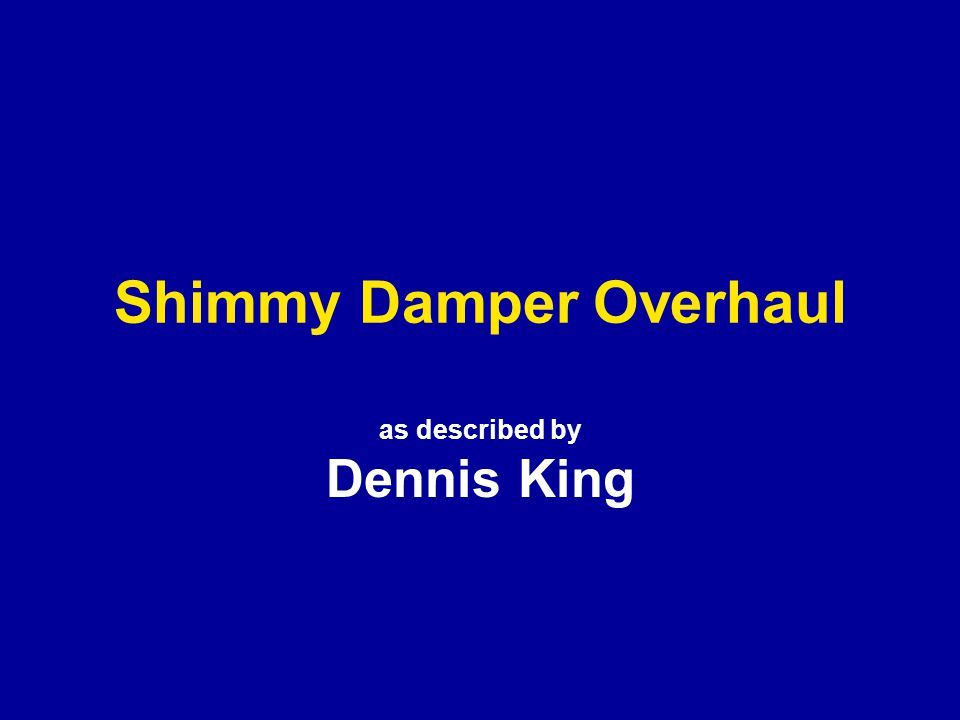 Shimmy Damper Overhaul