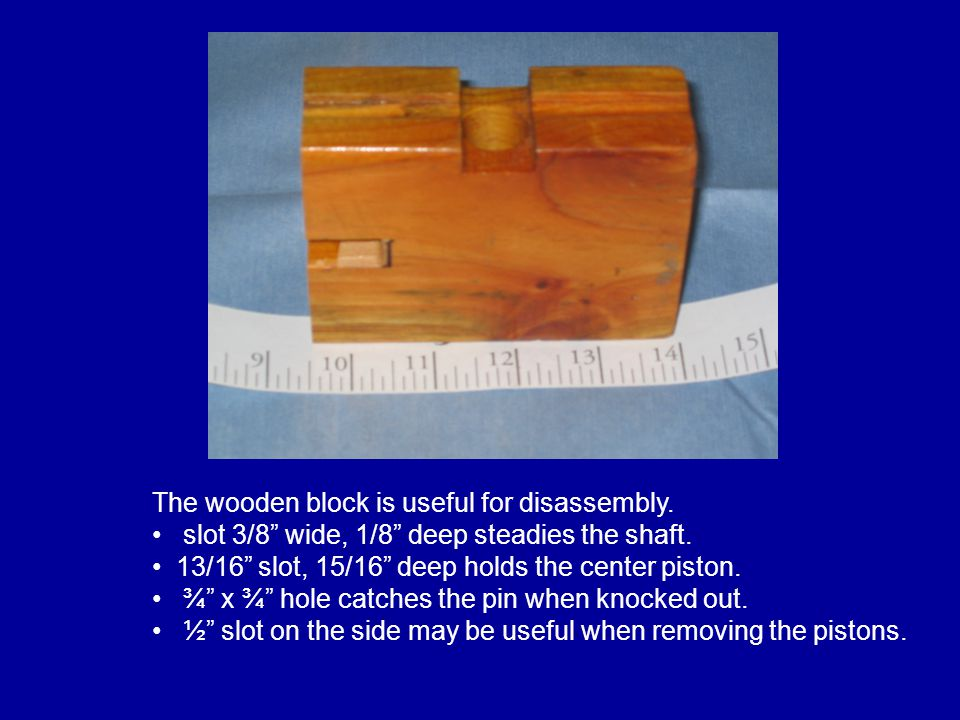 The wooden block is useful for disassembly.