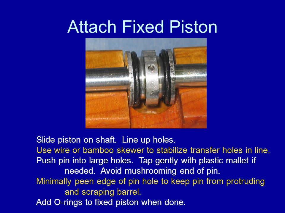 Attach Fixed Piston Slide piston on shaft. Line up holes.