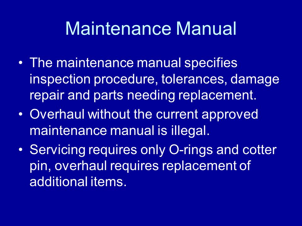 Maintenance Manual The maintenance manual specifies inspection procedure, tolerances, damage repair and parts needing replacement.
