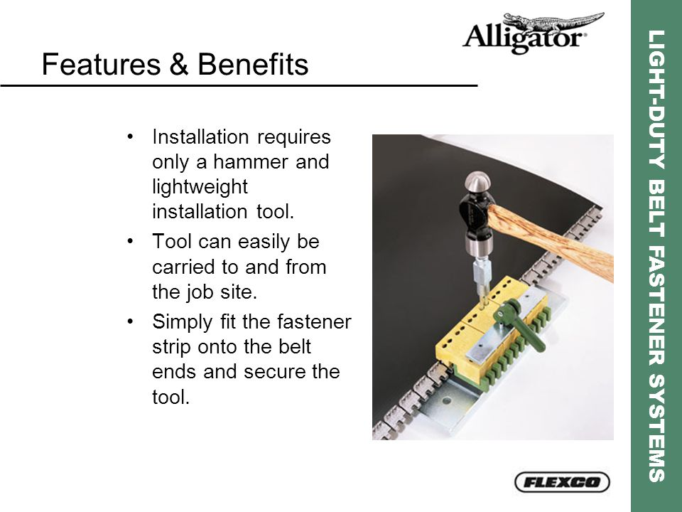 Features & Benefits Installation requires only a hammer and lightweight installation tool. Tool can easily be carried to and from the job site.