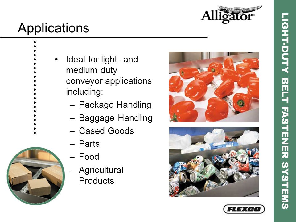 Applications Ideal for light- and medium-duty conveyor applications including: Package Handling. Baggage Handling.
