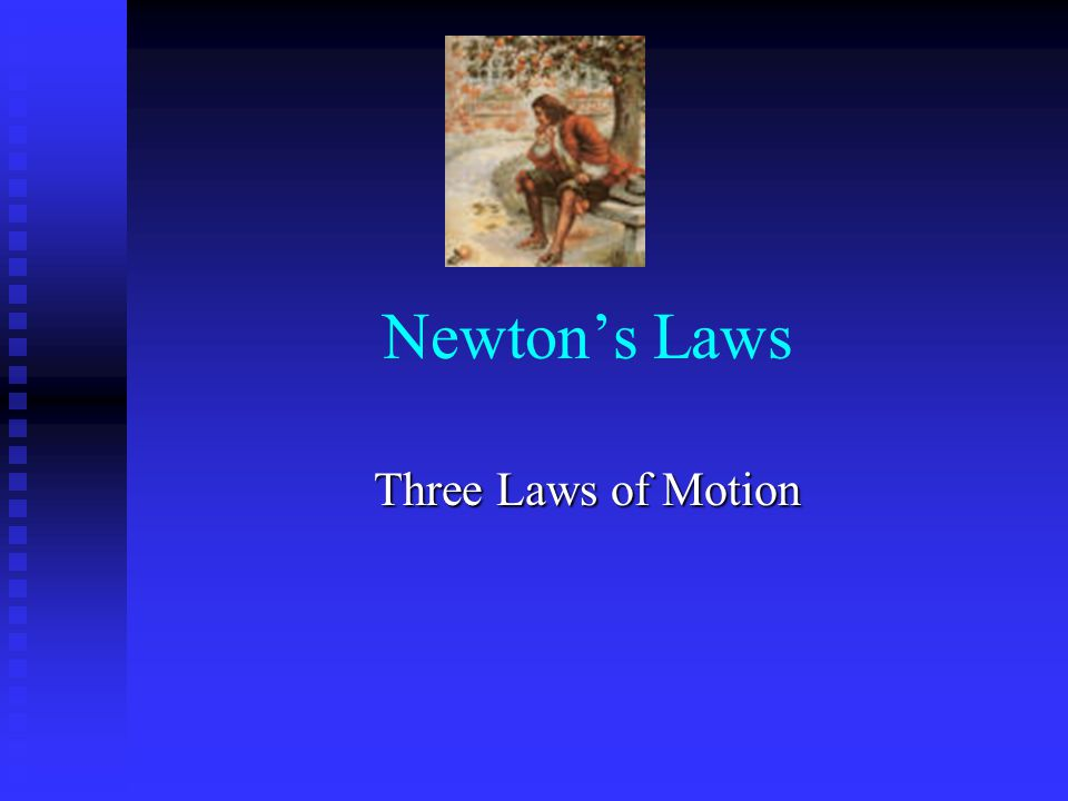Newton's Laws Three Laws of Motion