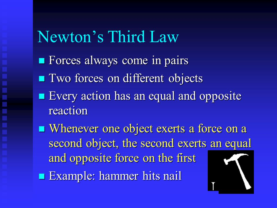Newton's Third Law Forces always come in pairs