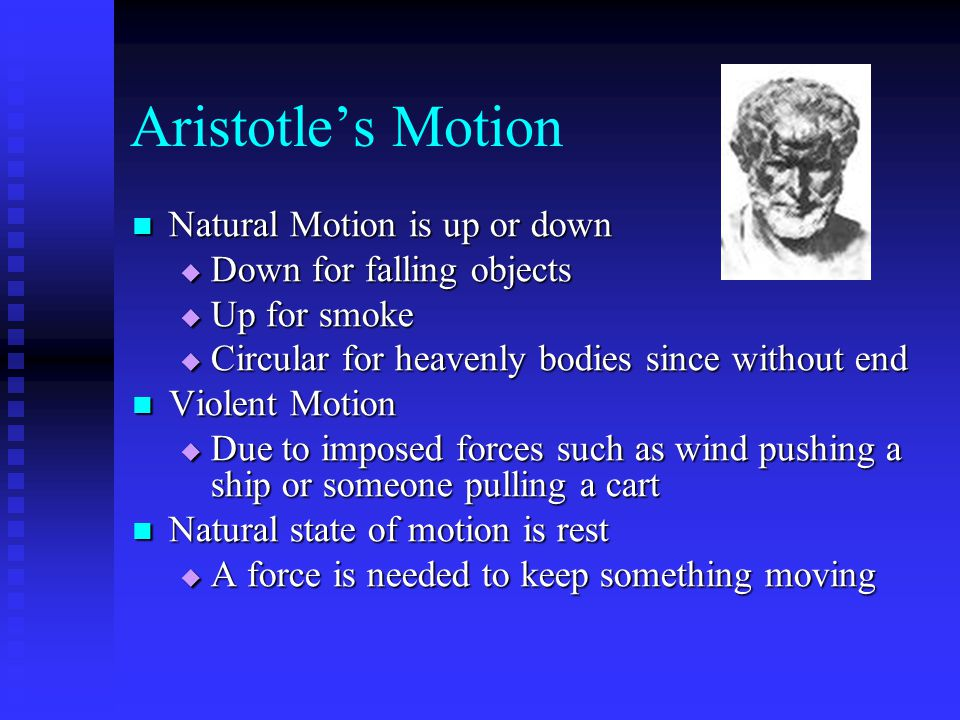 Aristotle's Motion Natural Motion is up or down