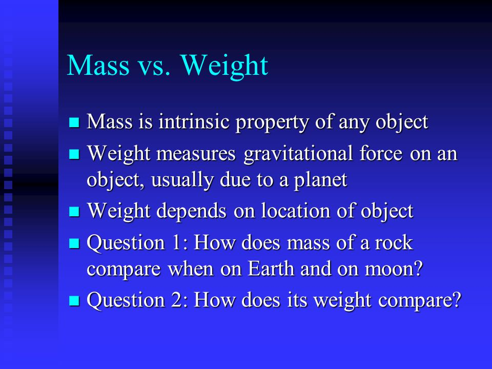 Mass vs. Weight Mass is intrinsic property of any object
