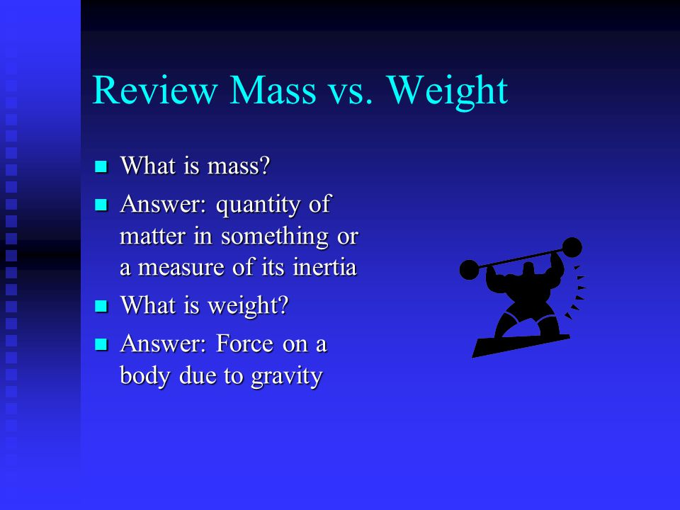 Review Mass vs. Weight What is mass