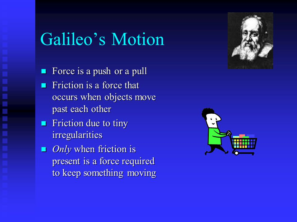 Galileo's Motion Force is a push or a pull
