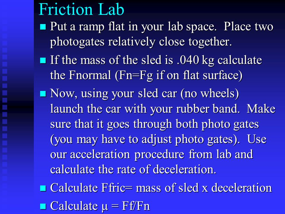 Friction Lab Put a ramp flat in your lab space. Place two photogates relatively close together.