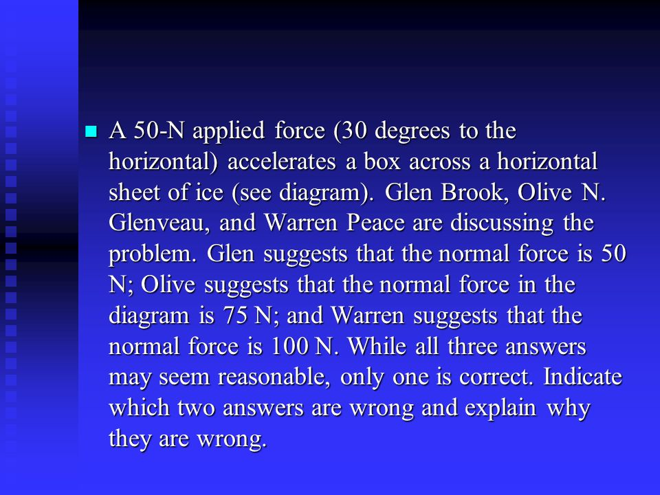 A 50-N applied force (30 degrees to the horizontal) accelerates a box across a horizontal sheet of ice (see diagram).