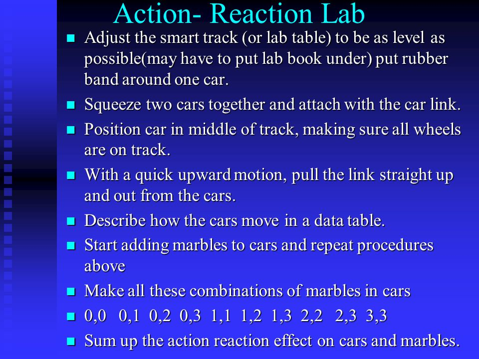 Action- Reaction Lab Adjust the smart track (or lab table) to be as level as possible(may have to put lab book under) put rubber band around one car.