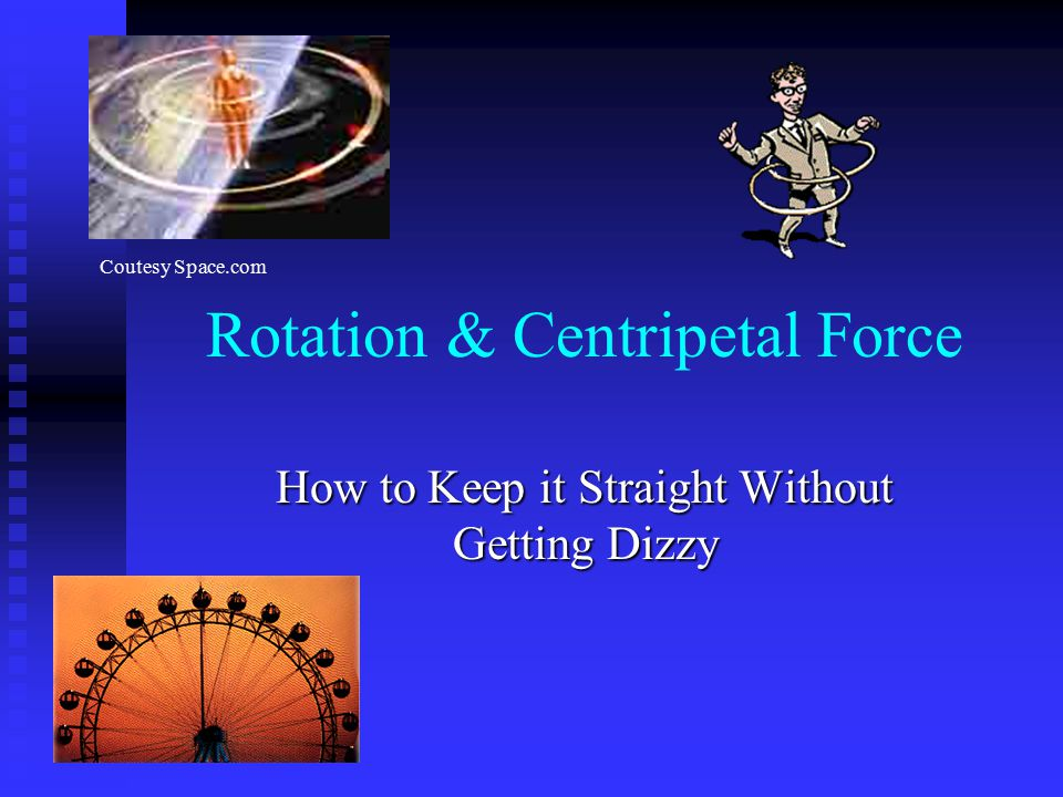 Rotation & Centripetal Force