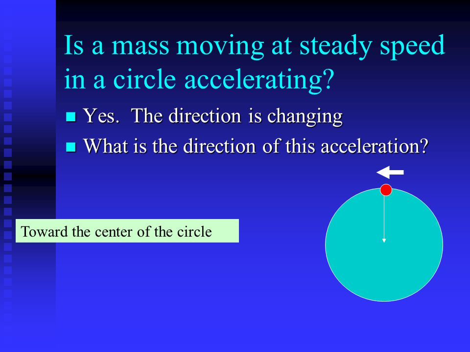 Is a mass moving at steady speed in a circle accelerating