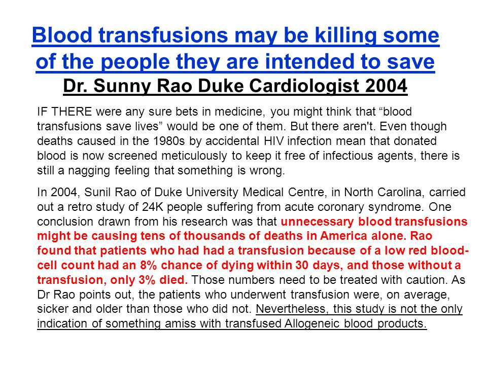 Blood transfusions may be killing some of the people they are intended to save Dr. Sunny Rao Duke Cardiologist 2004