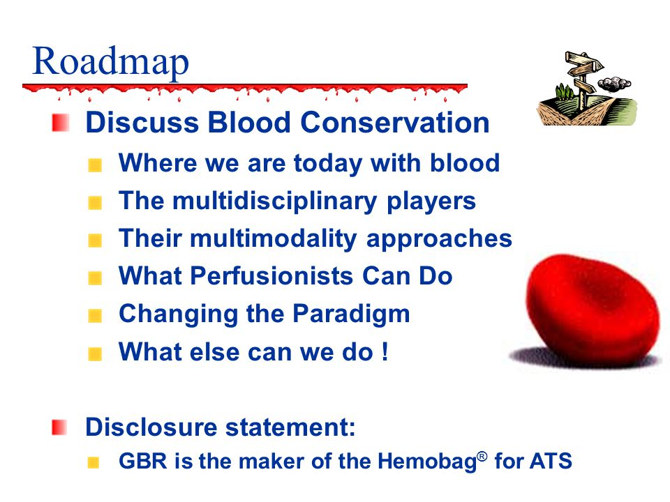 Roadmap Discuss Blood Conservation Where we are today with blood