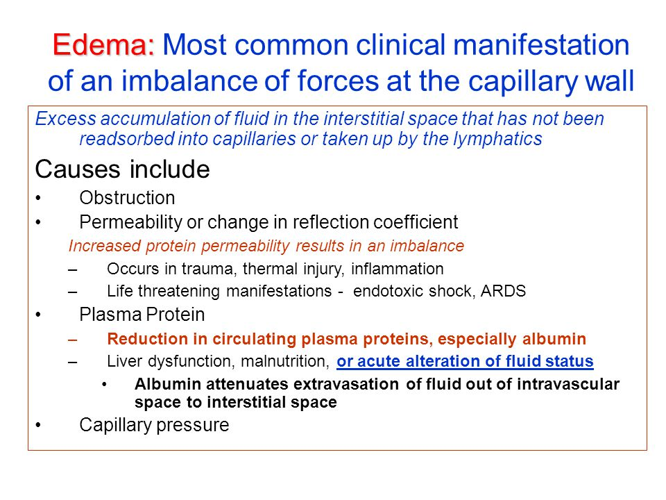 Edema: Most common clinical manifestation of an imbalance of forces at the capillary wall