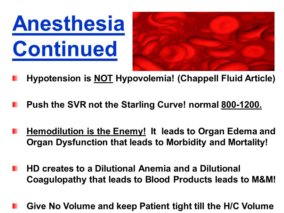 Anesthesia Continued. Hypotension is NOT Hypovolemia! (Chappell Fluid Article) Push the SVR not the Starling Curve! normal 800-1200.