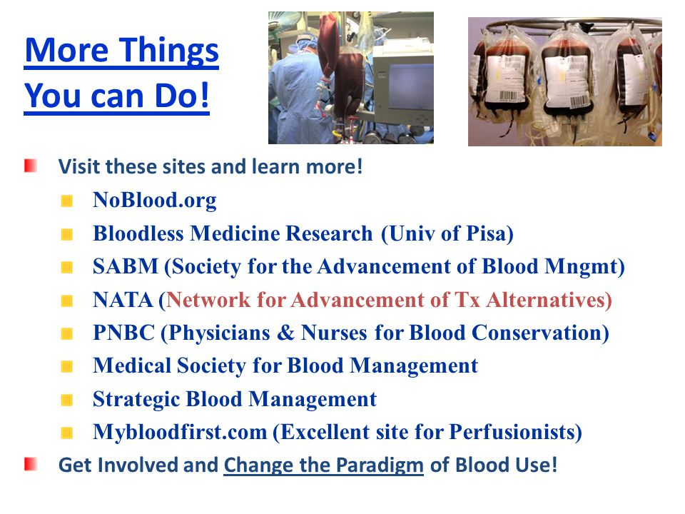More Things You can Do! Visit these sites and learn more! NoBlood.org