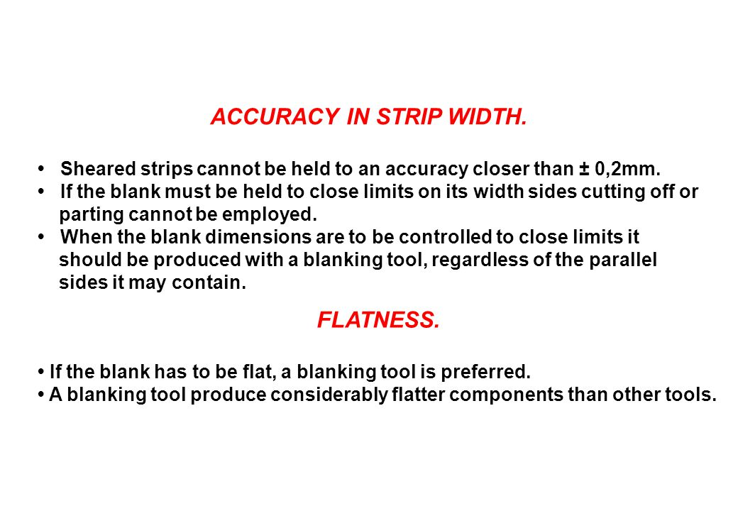 ACCURACY IN STRIP WIDTH.