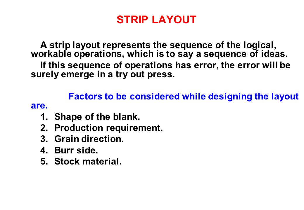 STRIP LAYOUT A strip layout represents the sequence of the logical, workable operations, which is to say a sequence of ideas.