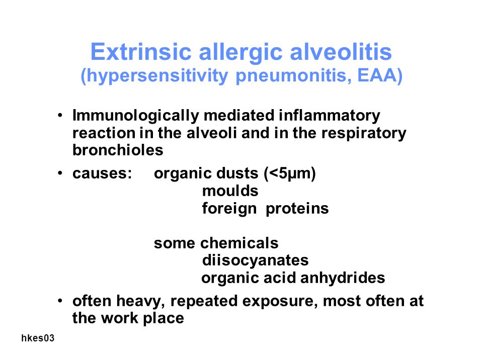 Extrinsic allergic alveolitis (hypersensitivity pneumonitis, EAA)