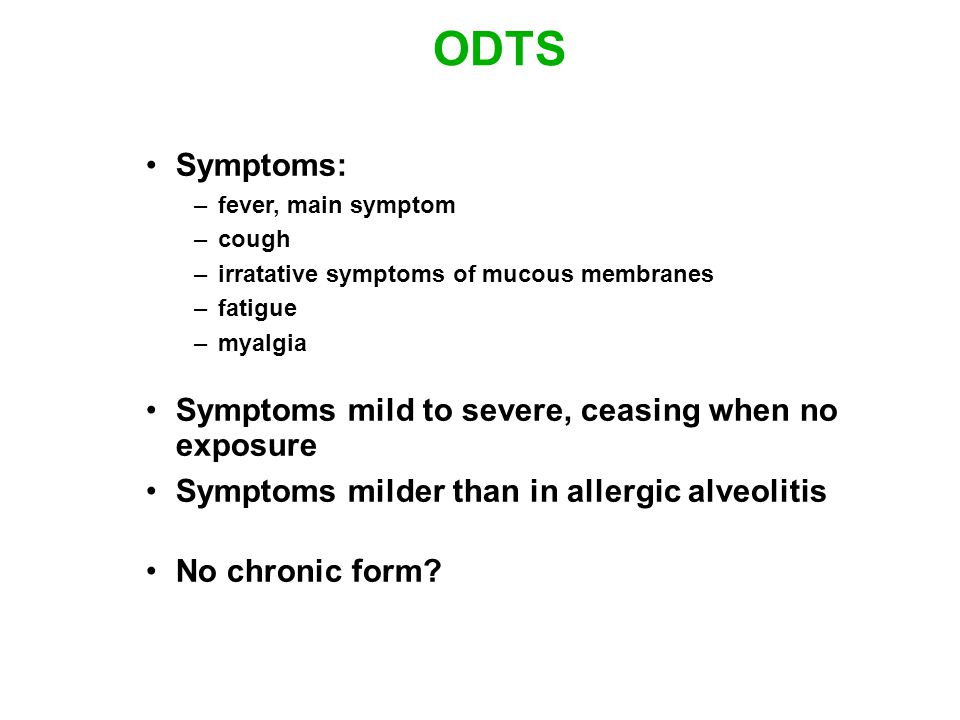 ODTS Symptoms: Symptoms mild to severe, ceasing when no exposure