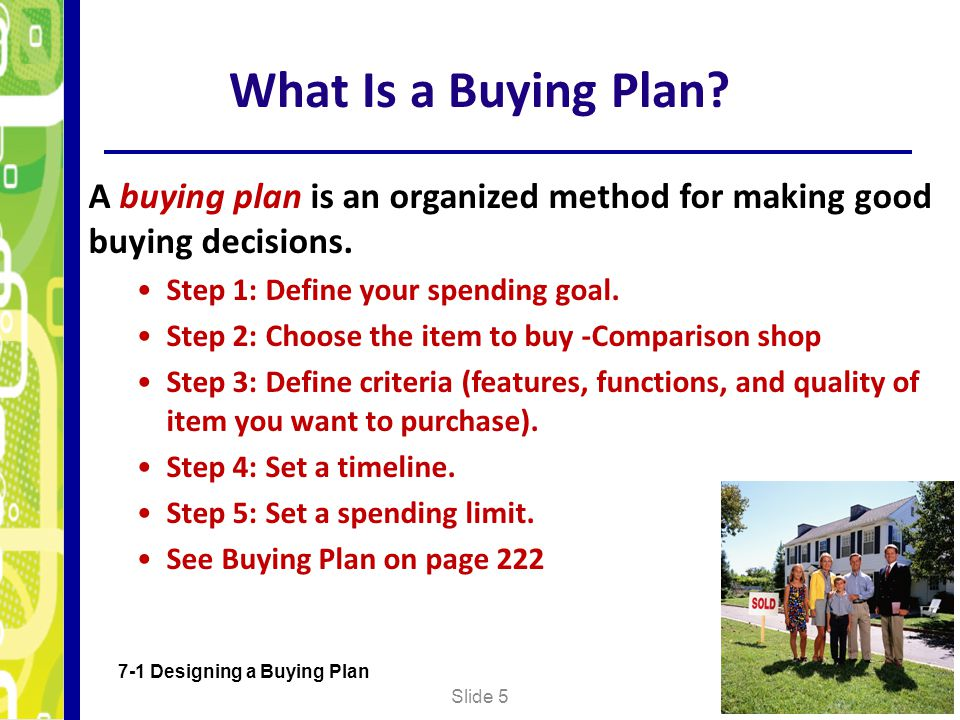 What Is a Buying Plan A buying plan is an organized method for making good buying decisions. Step 1: Define your spending goal.