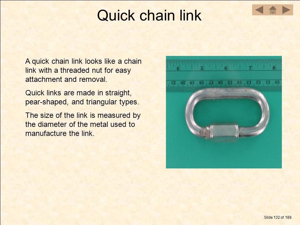 Quick chain link A quick chain link looks like a chain link with a threaded nut for easy attachment and removal.