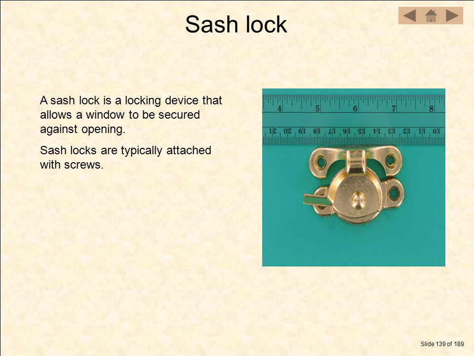 Sash lock A sash lock is a locking device that allows a window to be secured against opening. Sash locks are typically attached with screws.