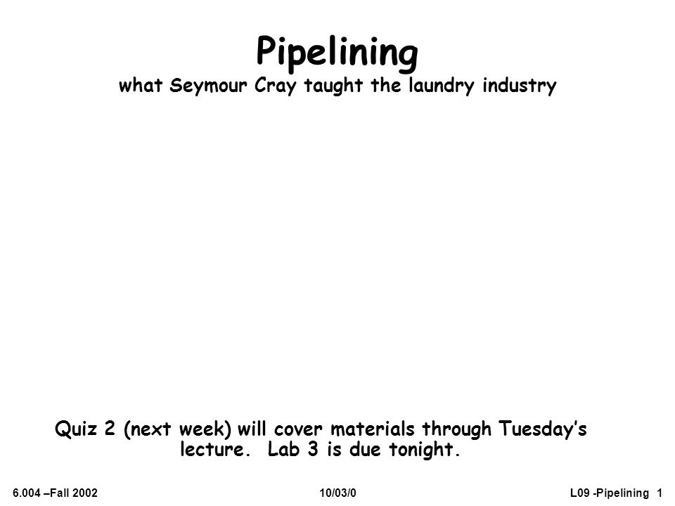 Pipelining what Seymour Cray taught the laundry industry
