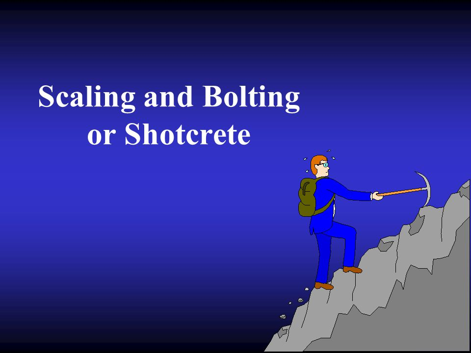 Scaling and Bolting or Shotcrete