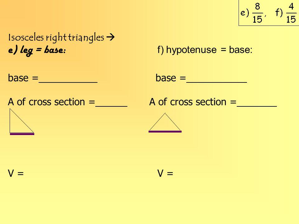e) leg = base: f) hypotenuse = base: