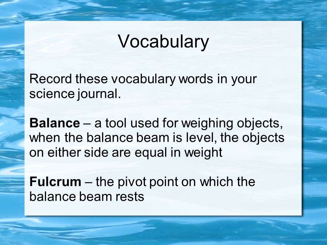 Vocabulary Record these vocabulary words in your science journal.