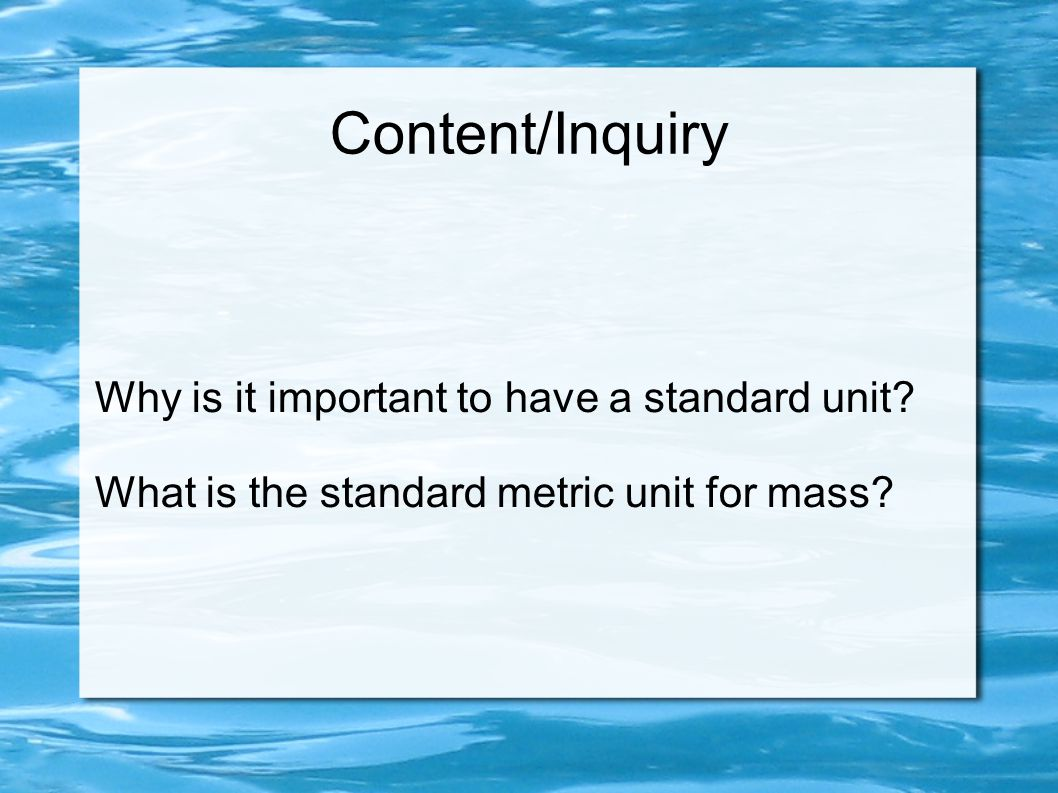 Content/Inquiry Why is it important to have a standard unit