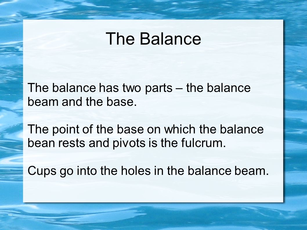 The Balance The balance has two parts – the balance beam and the base.
