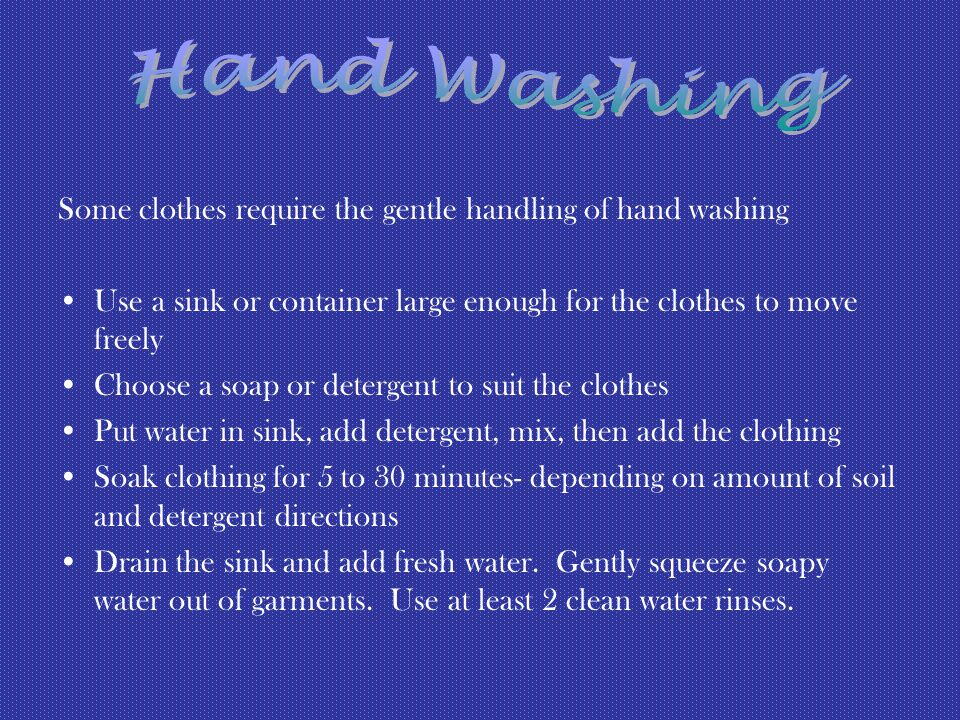 Hand Washing Some clothes require the gentle handling of hand washing