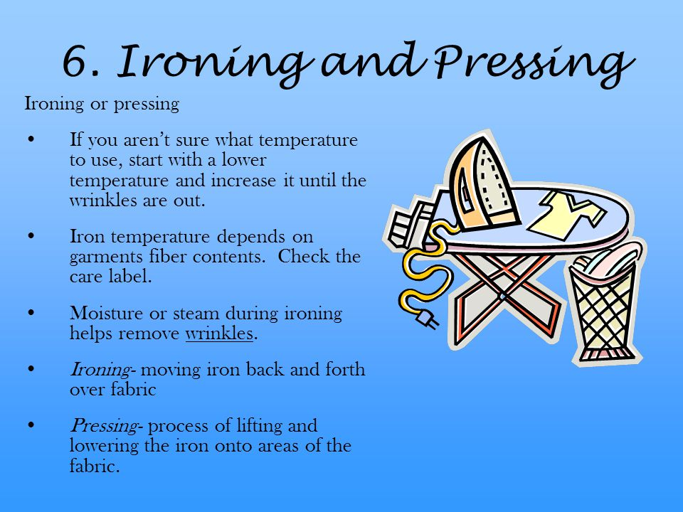 6. Ironing and Pressing Ironing or pressing