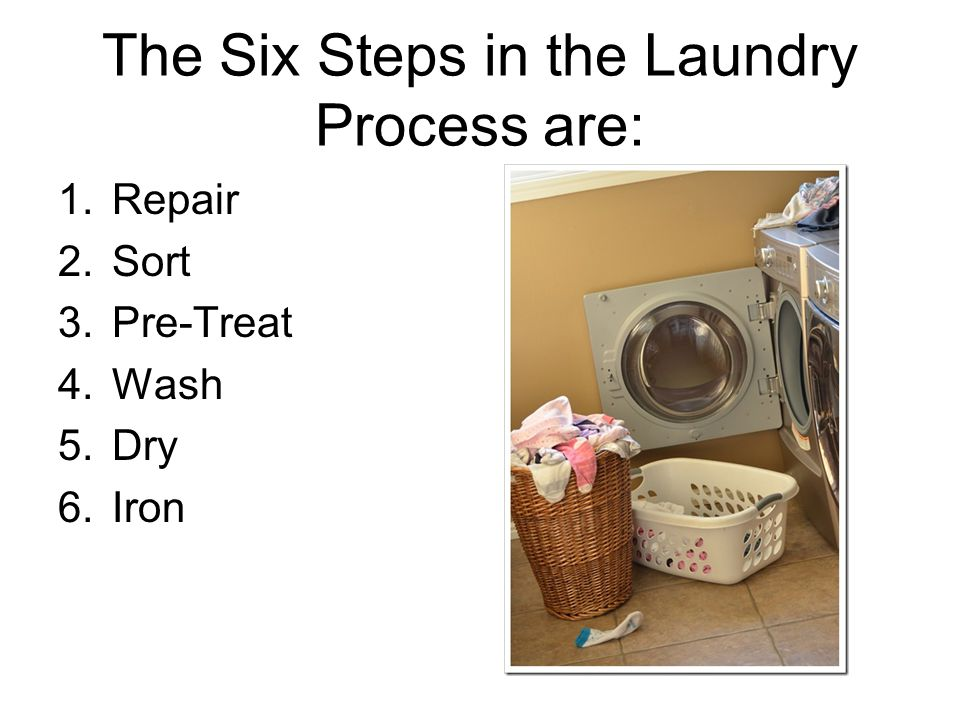 The Six Steps in the Laundry Process are: