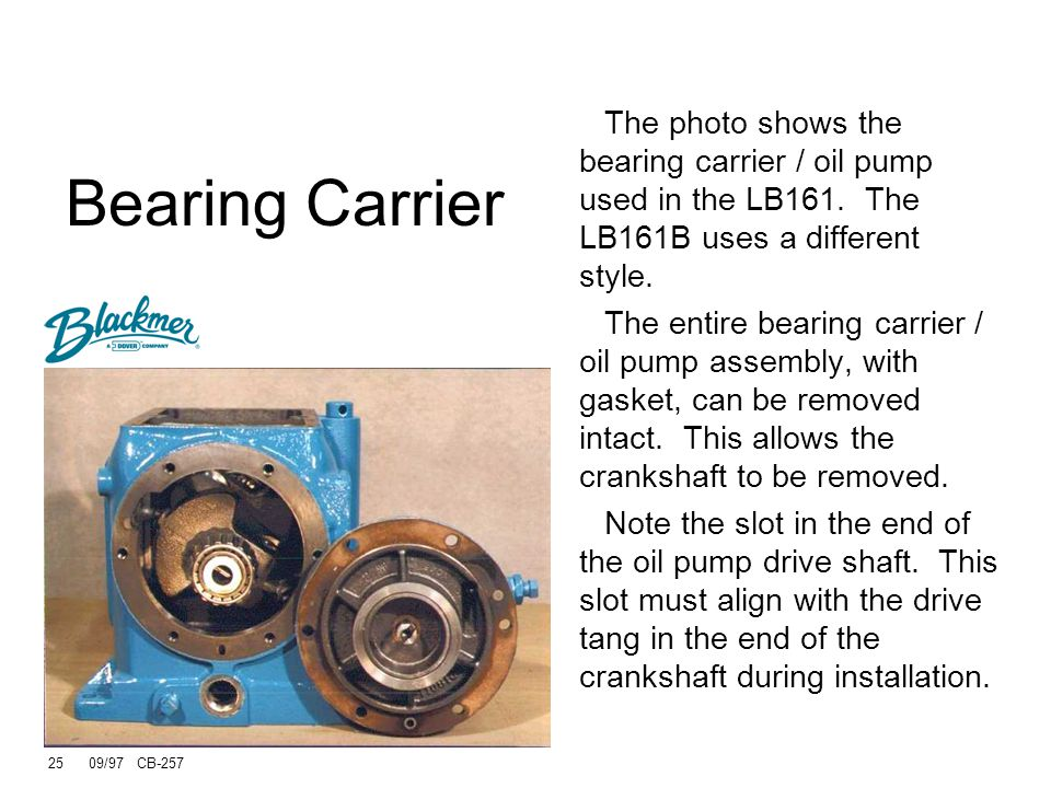 Bearing Carrier The photo shows the bearing carrier / oil pump used in the LB161. The LB161B uses a different style.
