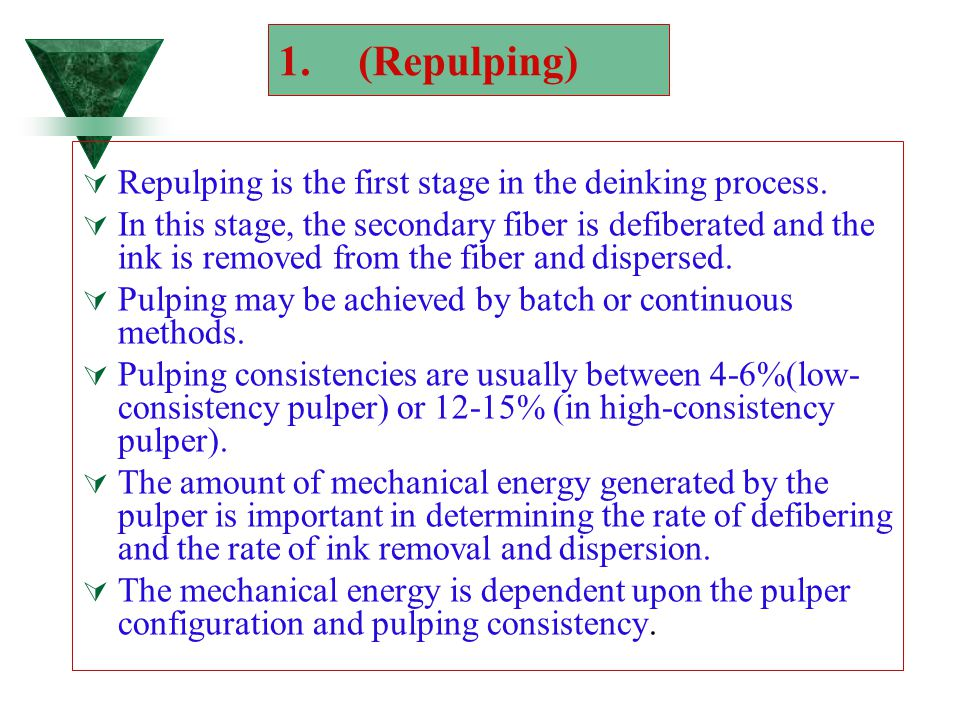(Repulping) Repulping is the first stage in the deinking process.