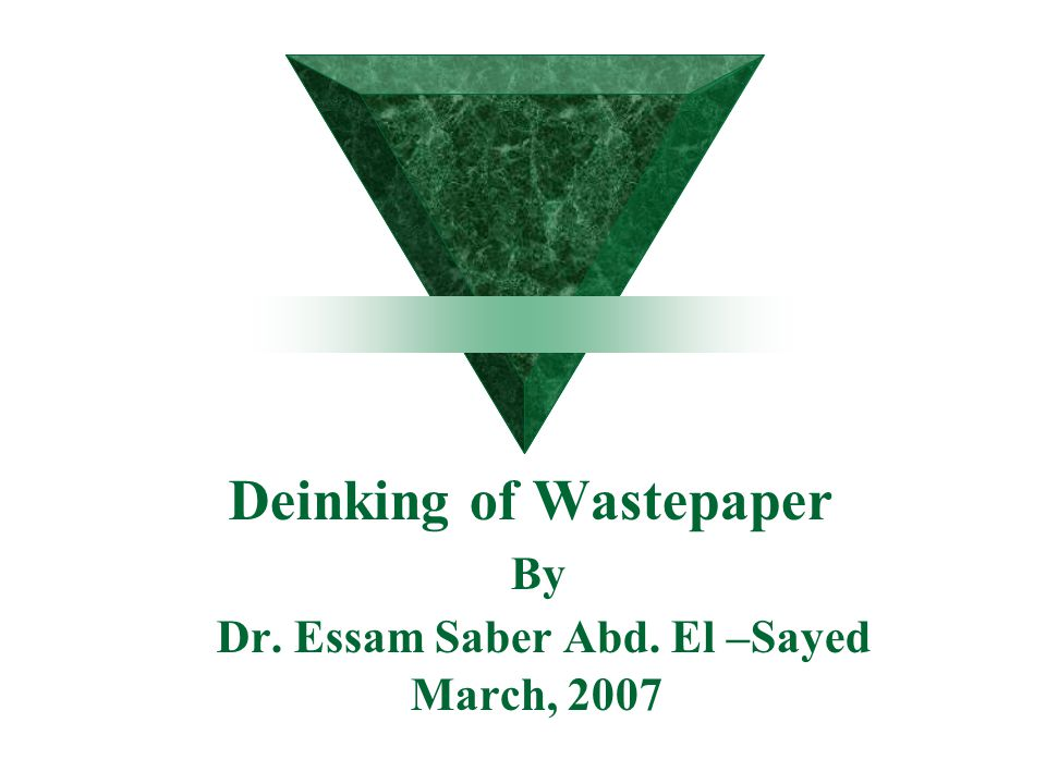 Deinking of Wastepaper By Dr. Essam Saber Abd. El –Sayed March, 2007