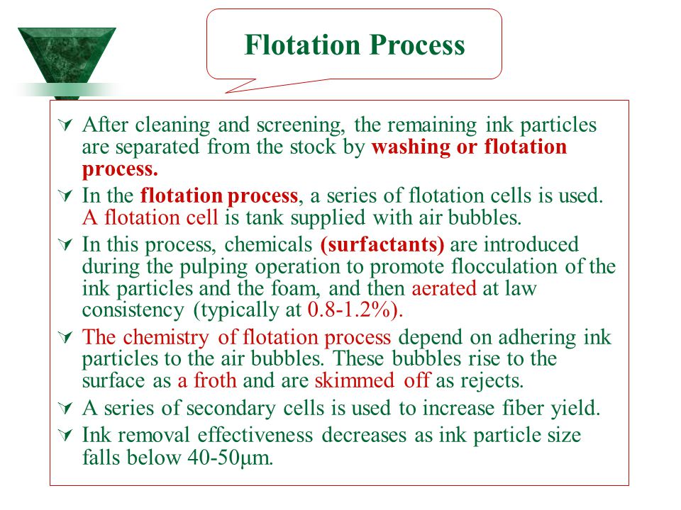Flotation Process After cleaning and screening, the remaining ink particles are separated from the stock by washing or flotation process.