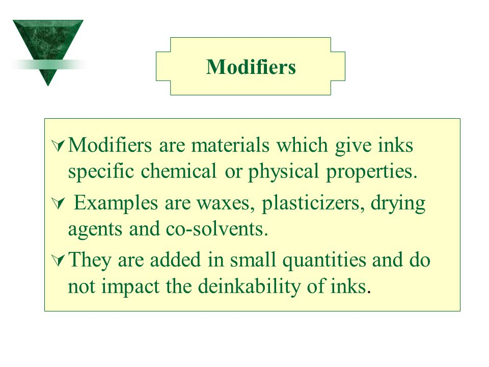 Modifiers Modifiers are materials which give inks specific chemical or physical properties.