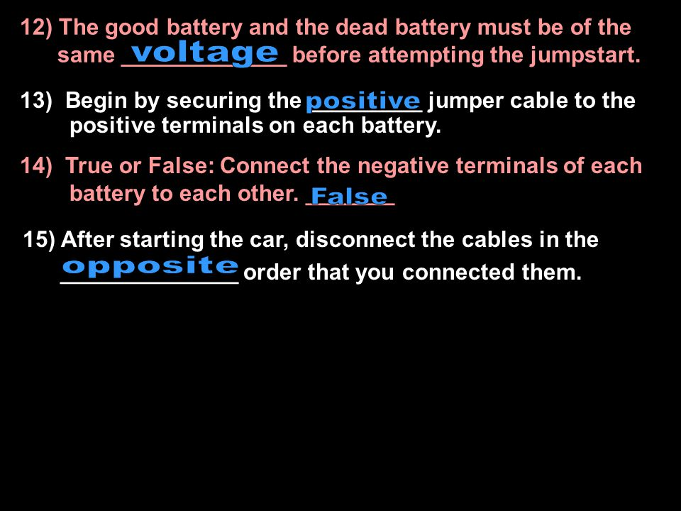 12) The good battery and the dead battery must be of the