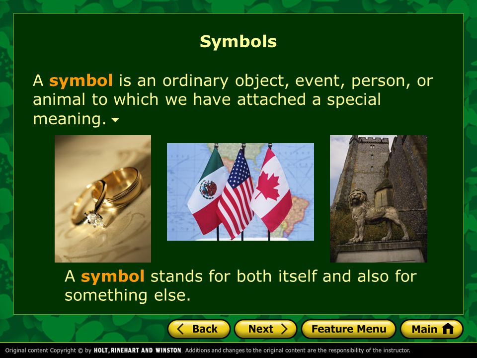 Symbols A symbol is an ordinary object, event, person, or animal to which we have attached a special meaning.