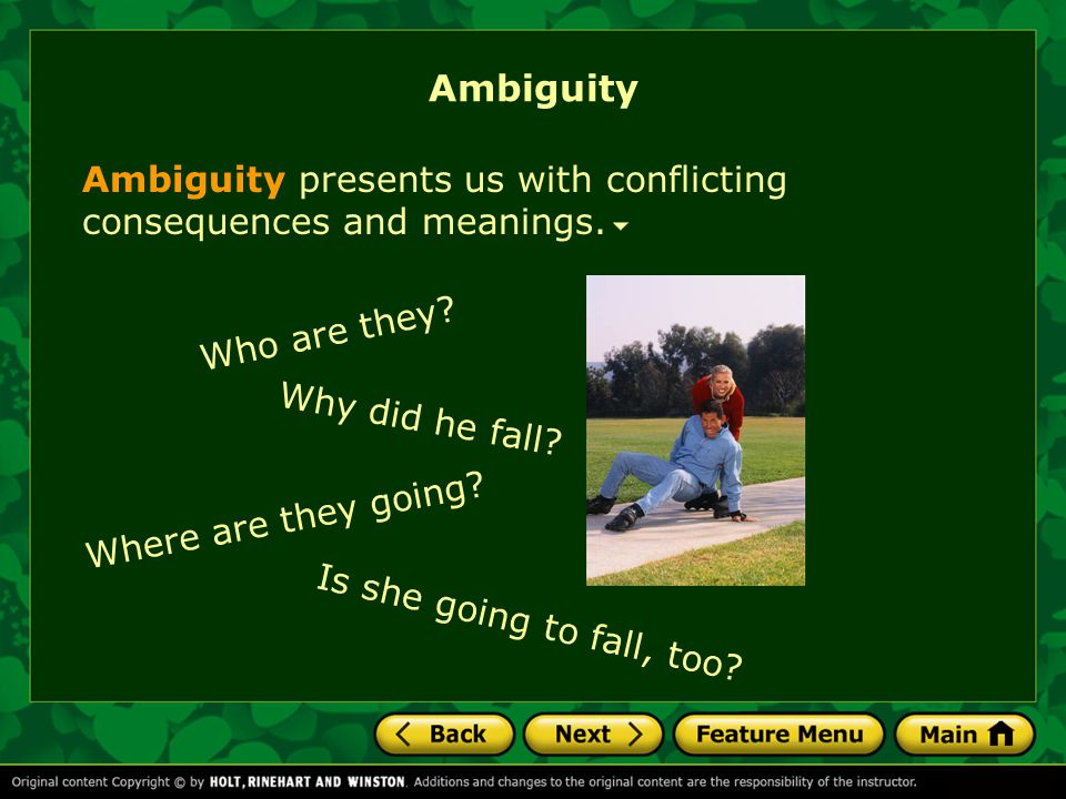Ambiguity Ambiguity presents us with conflicting consequences and meanings. Who are they Why did he fall
