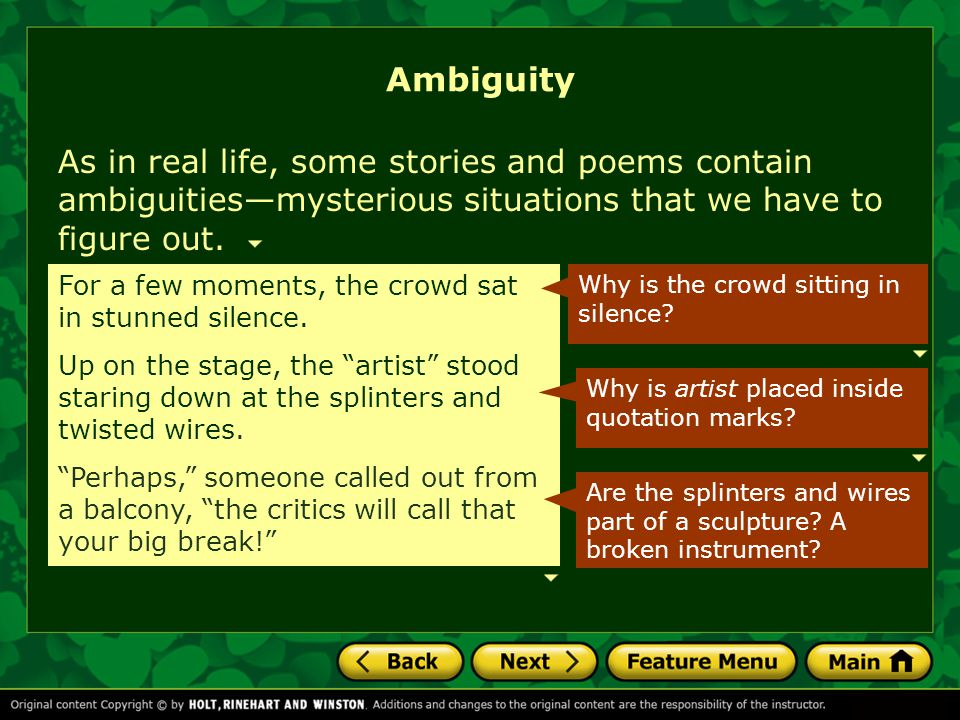 Ambiguity As in real life, some stories and poems contain ambiguities—mysterious situations that we have to figure out.